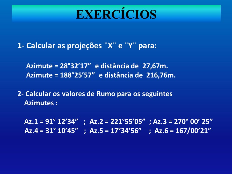 EXERCÍCIOS 1- Calcular as projeções ¨X¨ e ¨Y¨ para: