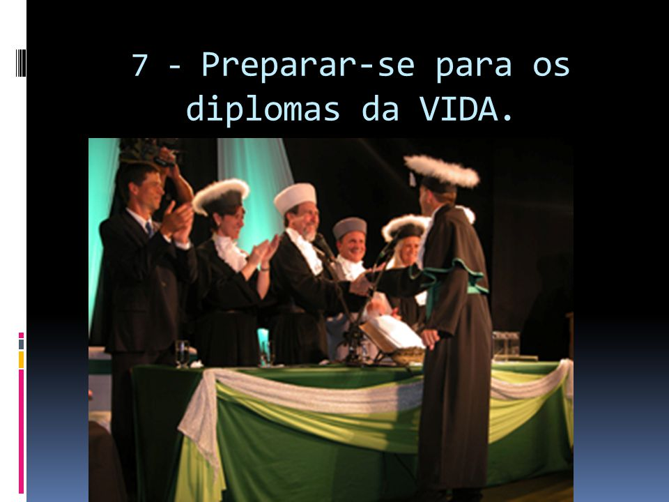 7 - Preparar-se para os diplomas da VIDA.