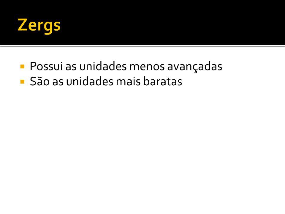 Zergs Possui as unidades menos avançadas São as unidades mais baratas