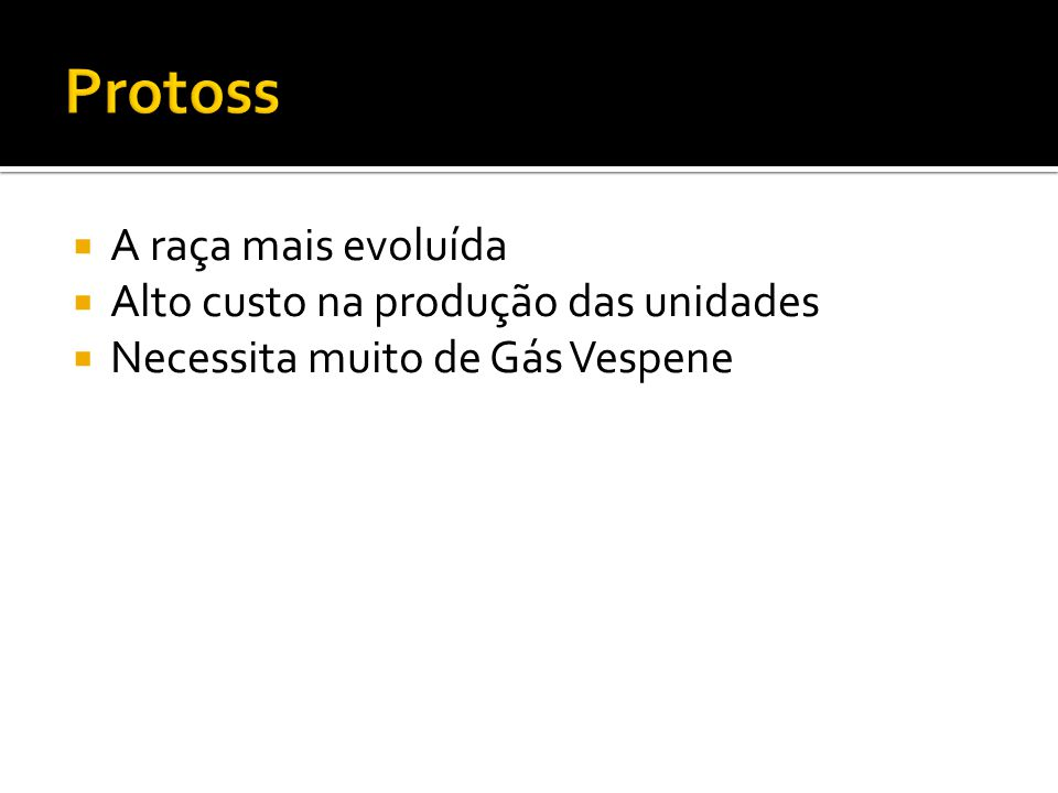 Protoss A raça mais evoluída Alto custo na produção das unidades