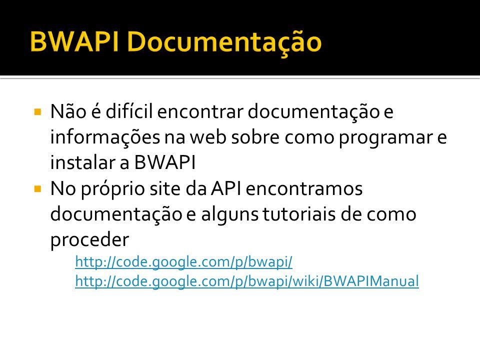 BWAPI Documentação Não é difícil encontrar documentação e informações na web sobre como programar e instalar a BWAPI.