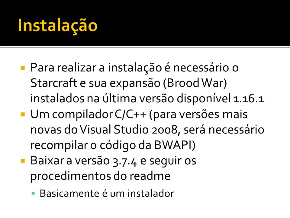 Instalação Para realizar a instalação é necessário o Starcraft e sua expansão (Brood War) instalados na última versão disponível 1.16.1.