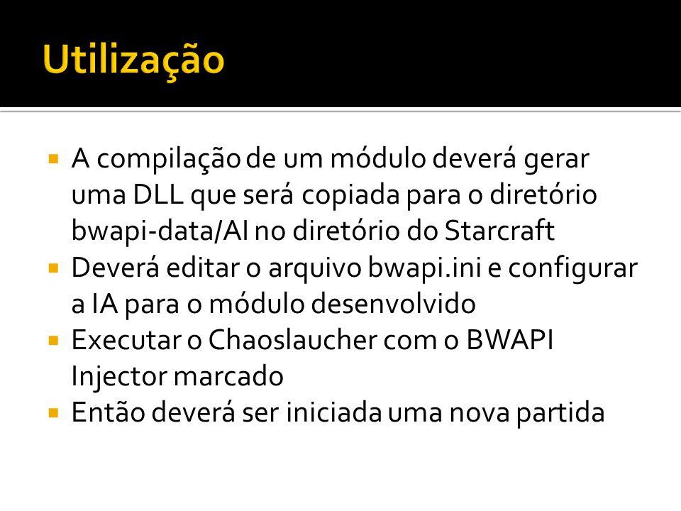 Utilização A compilação de um módulo deverá gerar uma DLL que será copiada para o diretório bwapi-data/AI no diretório do Starcraft.