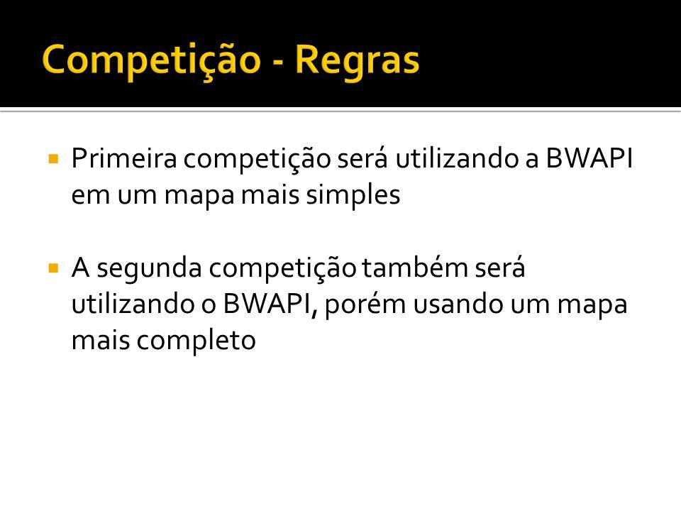 Competição - Regras Primeira competição será utilizando a BWAPI em um mapa mais simples.