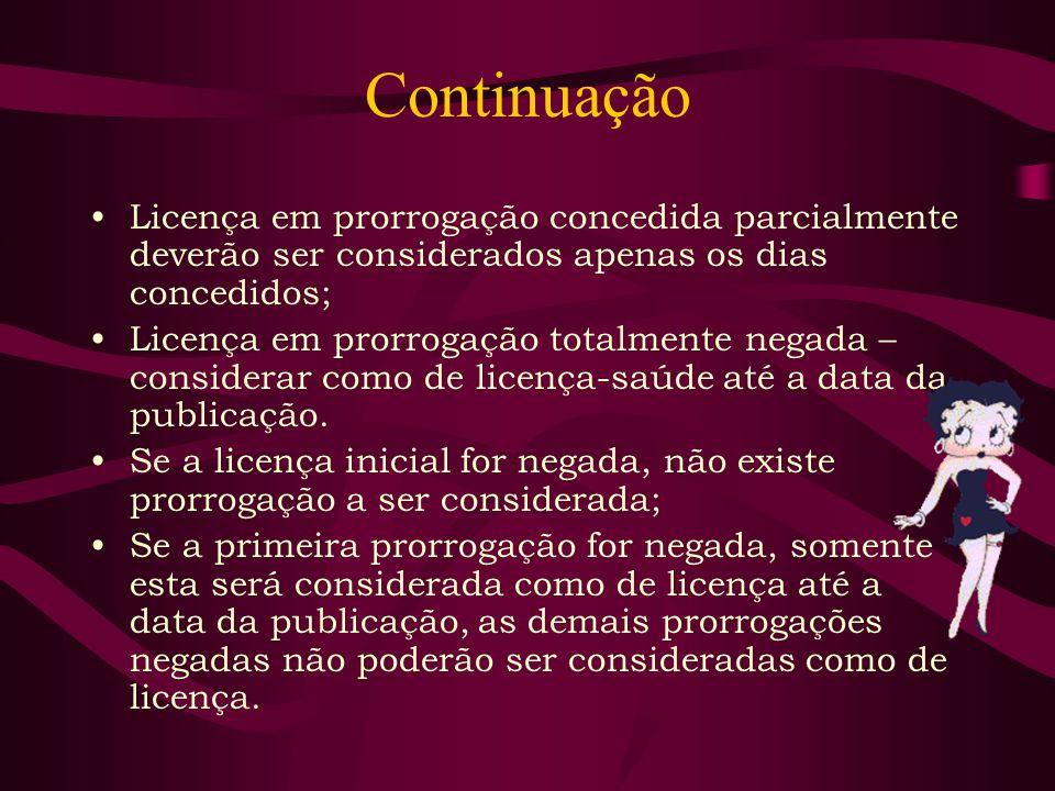 Continuação Licença em prorrogação concedida parcialmente deverão ser considerados apenas os dias concedidos;