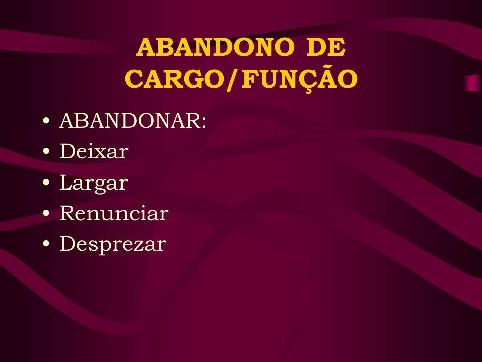 ABANDONO DE CARGO/FUNÇÃO
