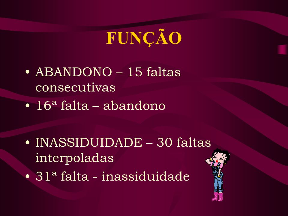 FUNÇÃO ABANDONO – 15 faltas consecutivas 16ª falta – abandono