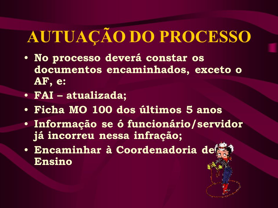 AUTUAÇÃO DO PROCESSO No processo deverá constar os documentos encaminhados, exceto o AF, e: FAI – atualizada;