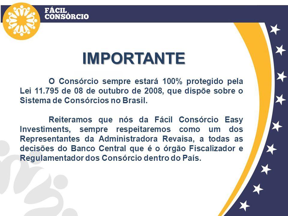 IMPORTANTE O Consórcio sempre estará 100% protegido pela Lei 11.795 de 08 de outubro de 2008, que dispõe sobre o Sistema de Consórcios no Brasil.