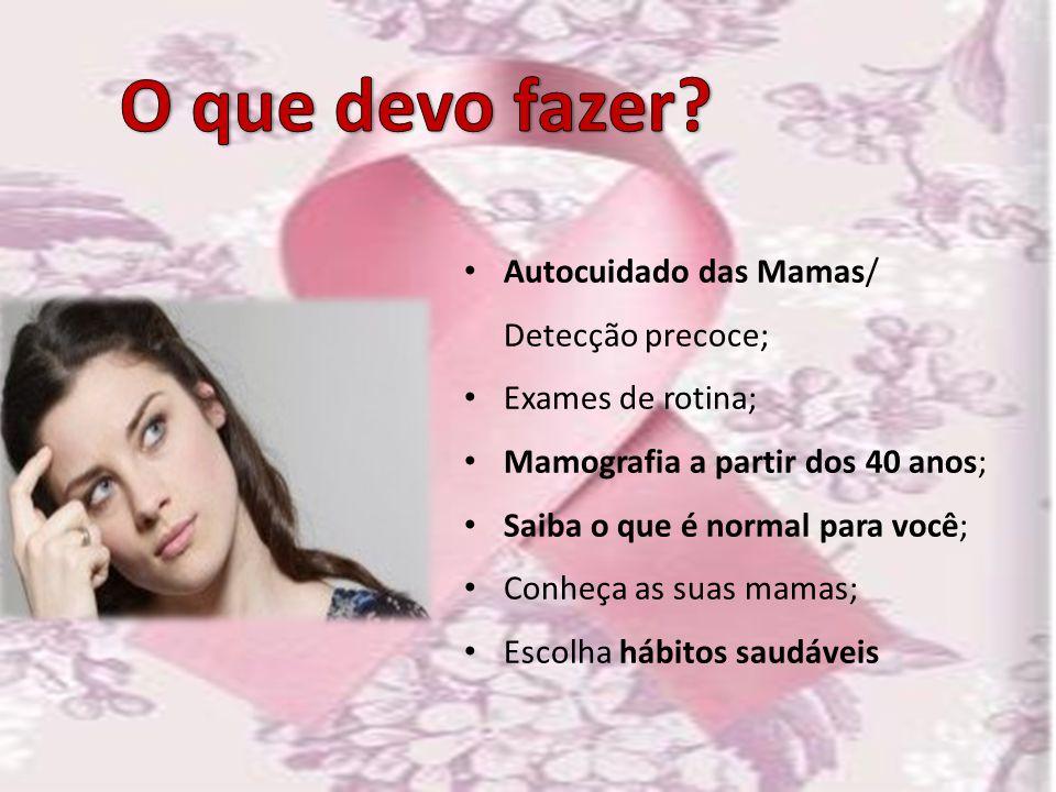 O que devo fazer Autocuidado das Mamas/ Detecção precoce;