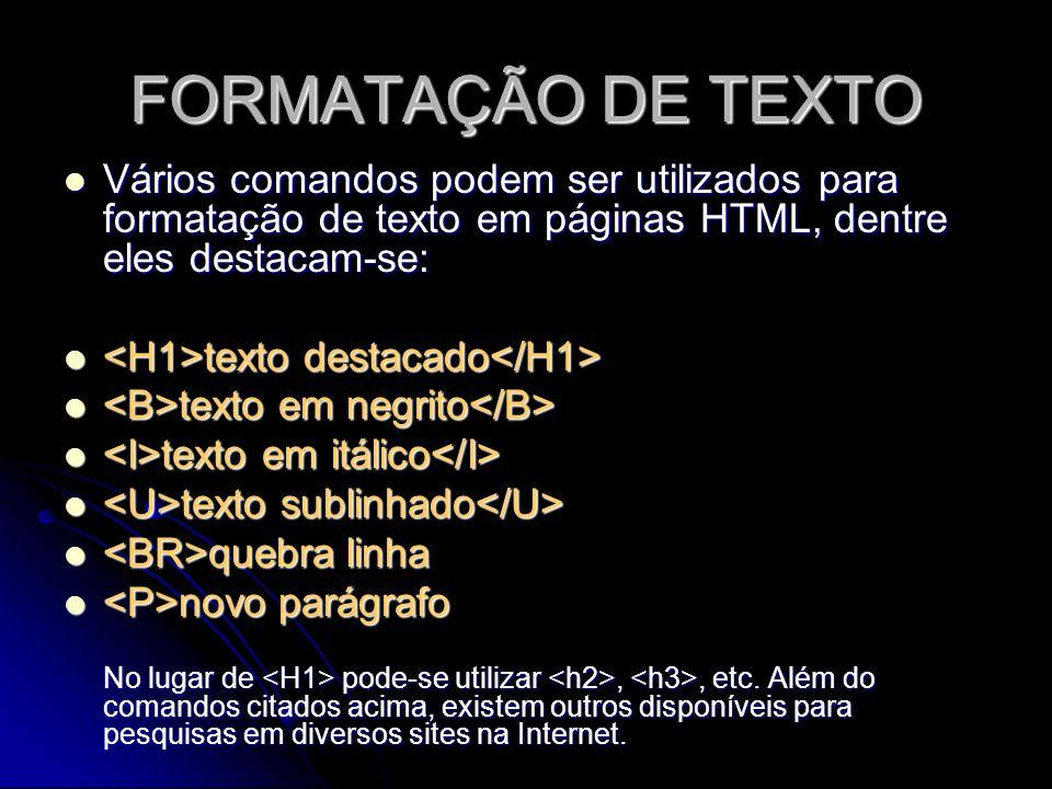 FORMATAÇÃO DE TEXTO Vários comandos podem ser utilizados para formatação de texto em páginas HTML, dentre eles destacam-se: