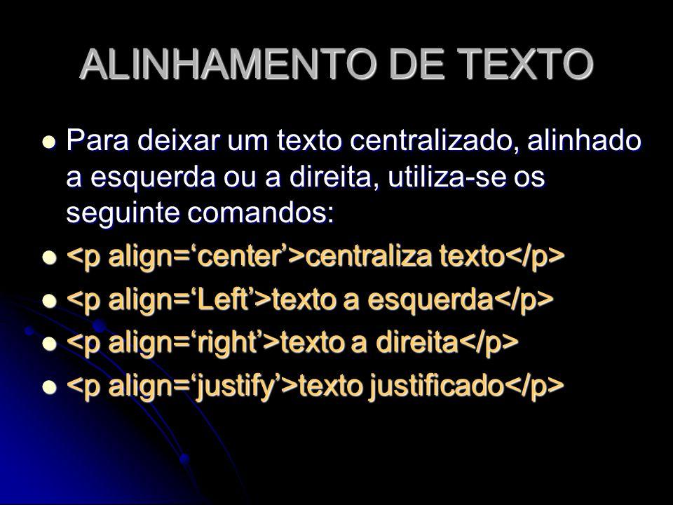 ALINHAMENTO DE TEXTO Para deixar um texto centralizado, alinhado a esquerda ou a direita, utiliza-se os seguinte comandos: