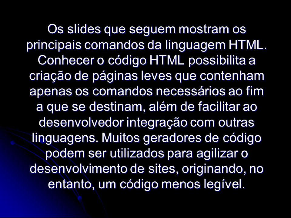 Os slides que seguem mostram os principais comandos da linguagem HTML