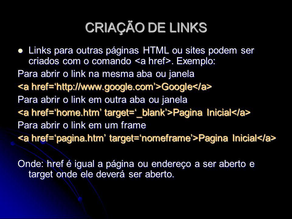 CRIAÇÃO DE LINKS Links para outras páginas HTML ou sites podem ser criados com o comando <a href>. Exemplo: