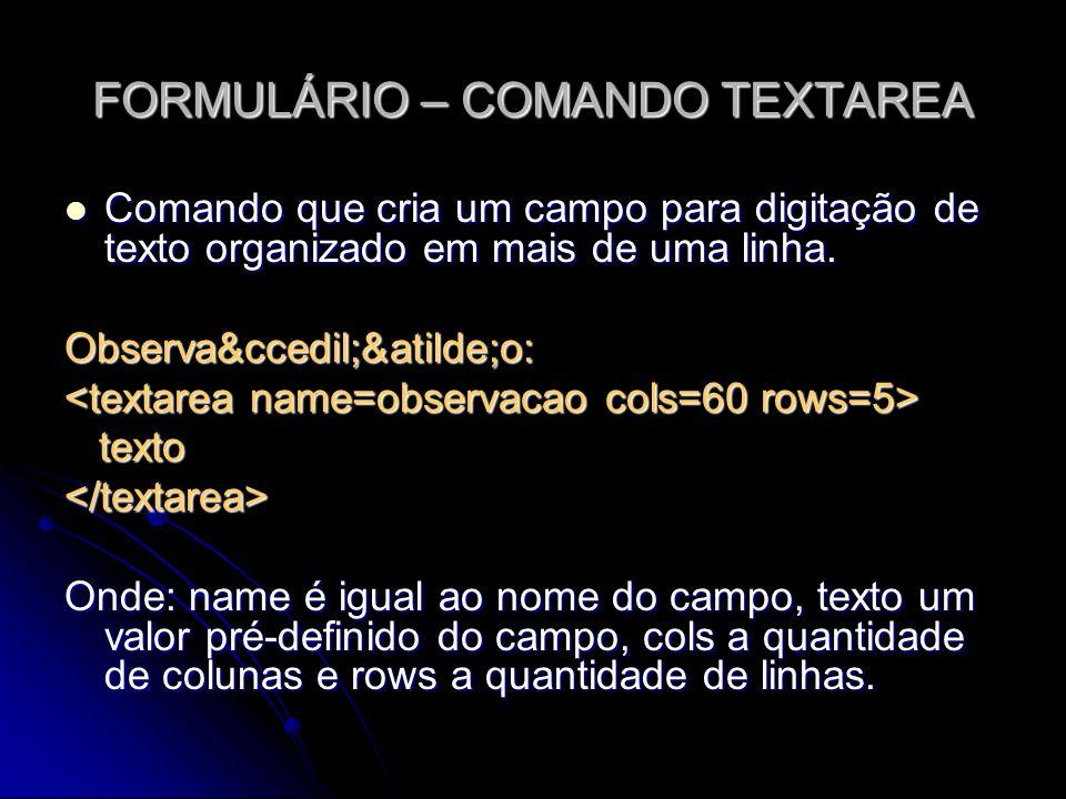 FORMULÁRIO – COMANDO TEXTAREA