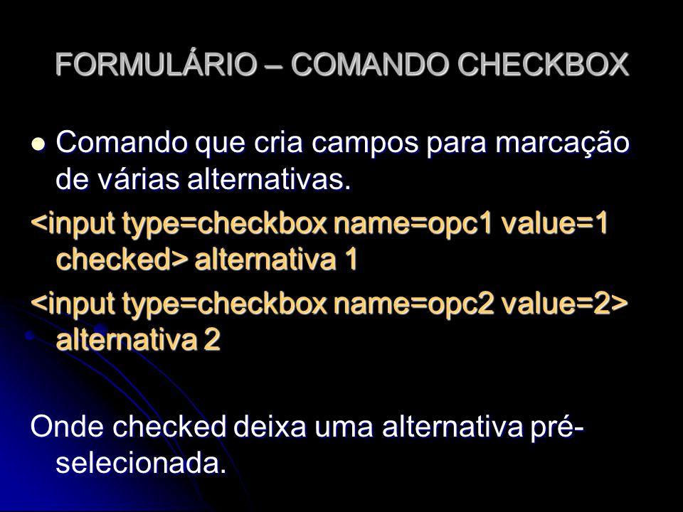 FORMULÁRIO – COMANDO CHECKBOX