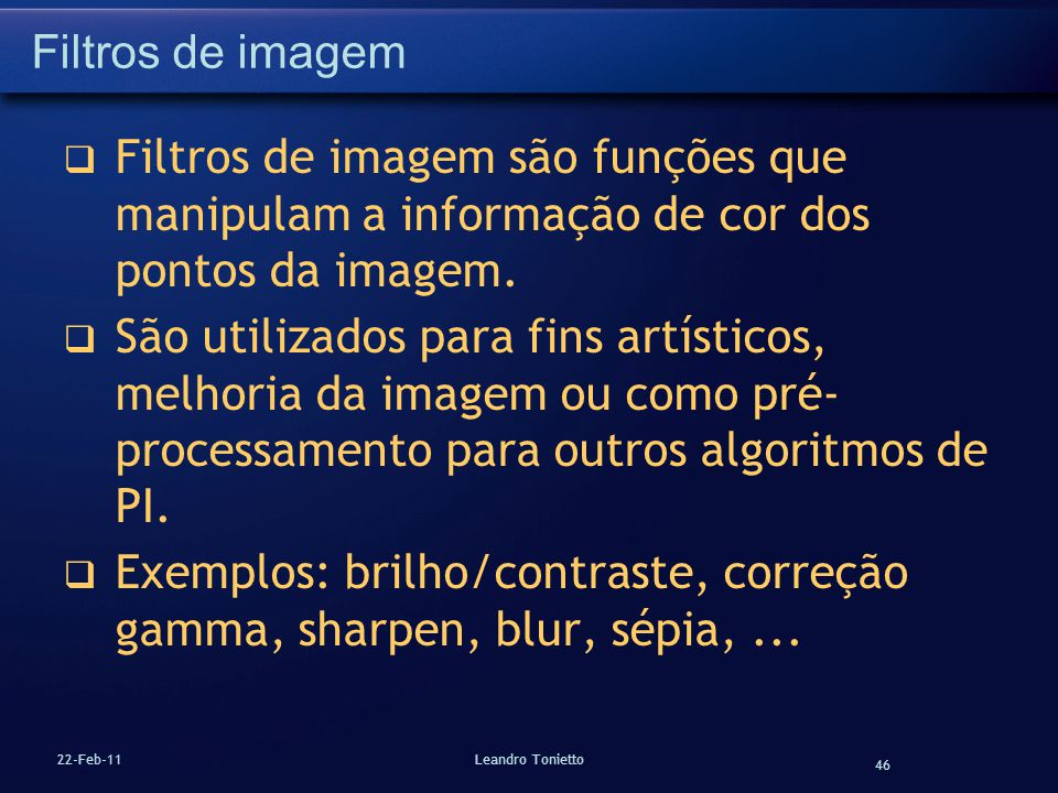 Exemplos: brilho/contraste, correção gamma, sharpen, blur, sépia, ...