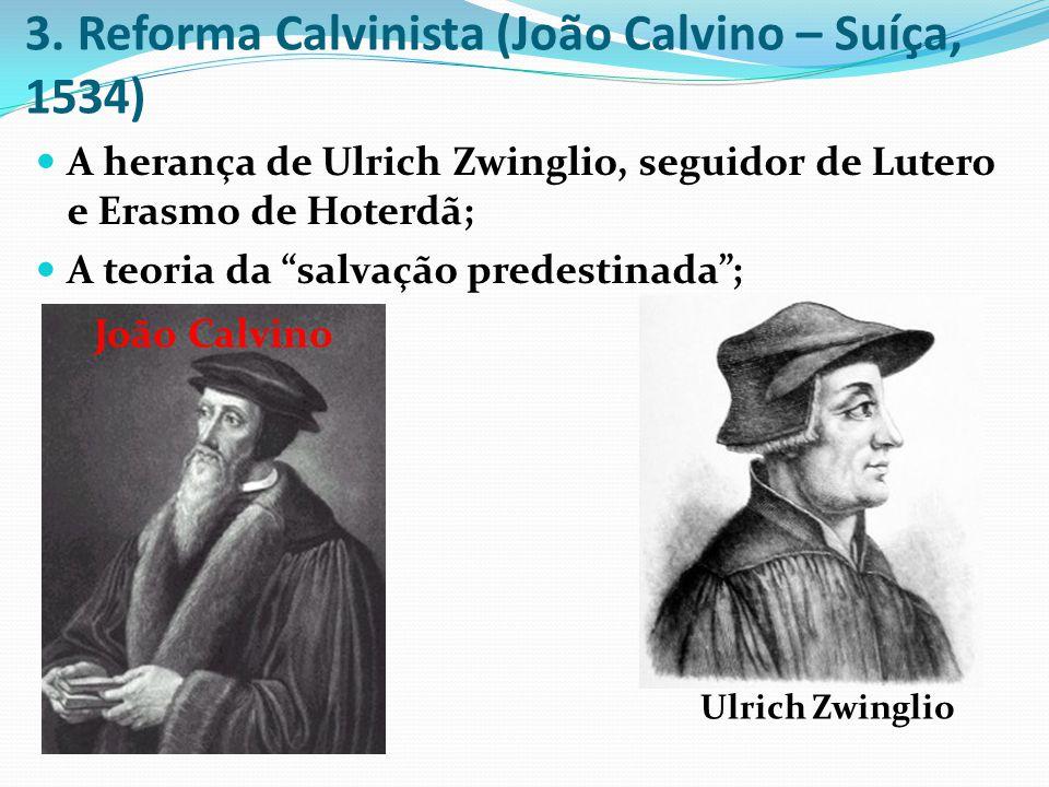 3. Reforma Calvinista (João Calvino – Suíça, 1534)