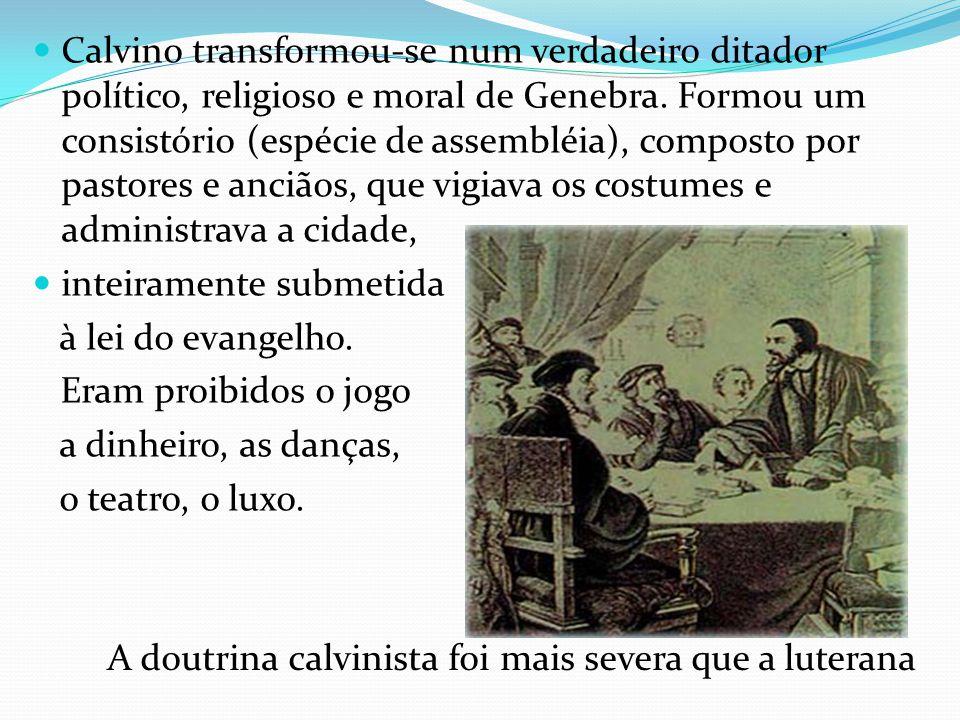 Calvino transformou-se num verdadeiro ditador político, religioso e moral de Genebra. Formou um consistório (espécie de assembléia), composto por pastores e anciãos, que vigiava os costumes e administrava a cidade,