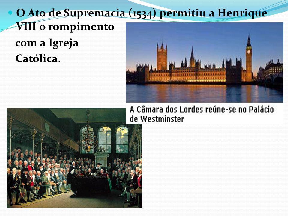 O Ato de Supremacia (1534) permitiu a Henrique VIII o rompimento