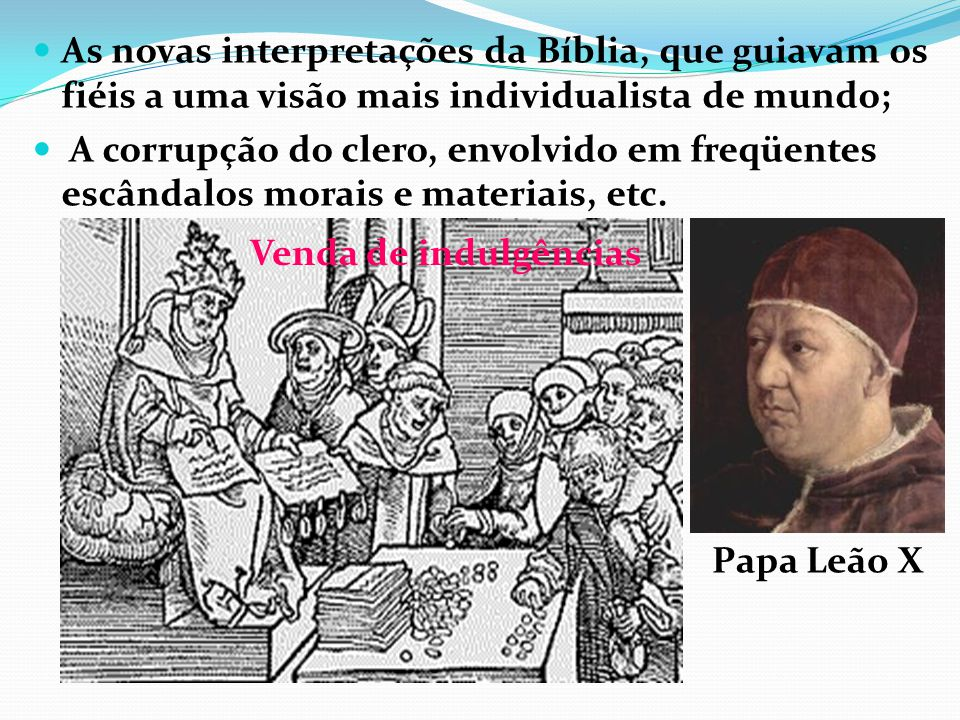 As novas interpretações da Bíblia, que guiavam os fiéis a uma visão mais individualista de mundo;