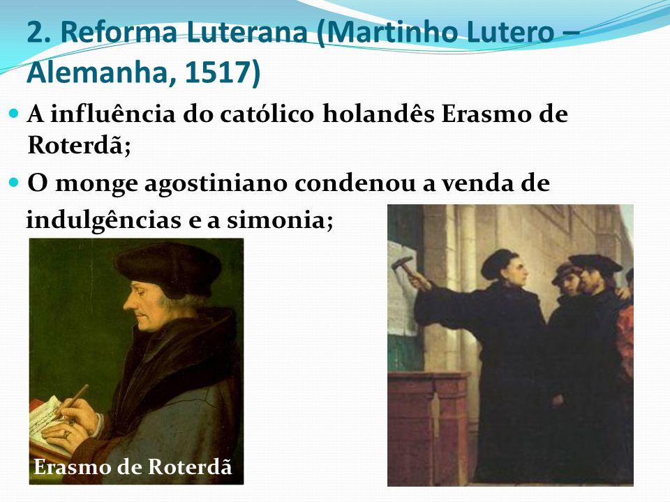 2. Reforma Luterana (Martinho Lutero – Alemanha, 1517)