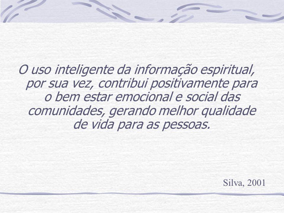 O uso inteligente da informação espiritual, por sua vez, contribui positivamente para o bem estar emocional e social das comunidades, gerando melhor qualidade de vida para as pessoas.