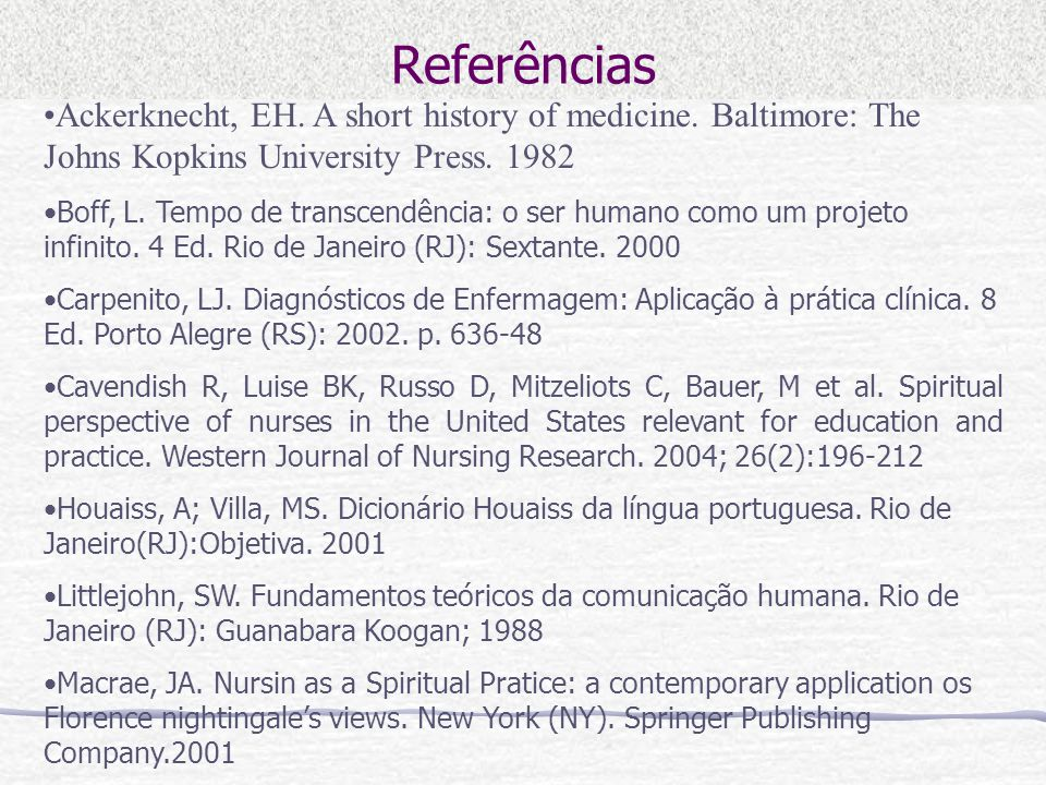 Referências Ackerknecht, EH. A short history of medicine. Baltimore: The Johns Kopkins University Press. 1982.