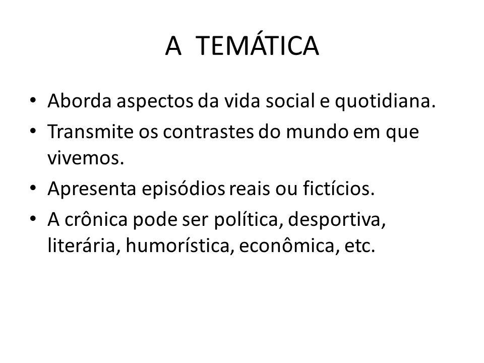 A TEMÁTICA Aborda aspectos da vida social e quotidiana.