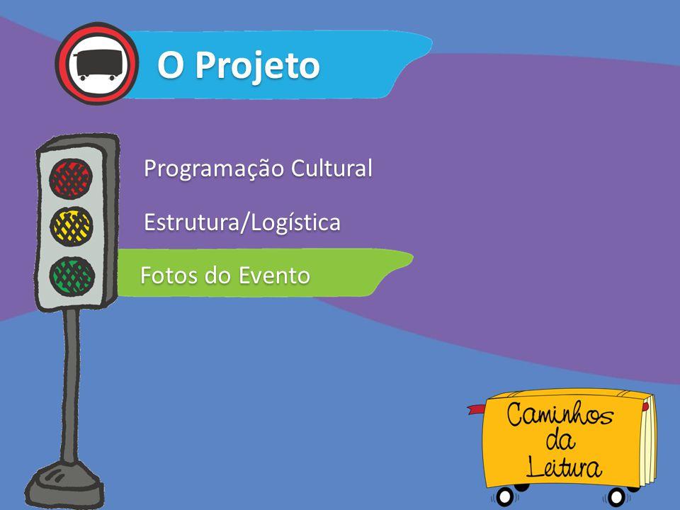 O Projeto Programação Cultural Estrutura/Logística Fotos do Evento