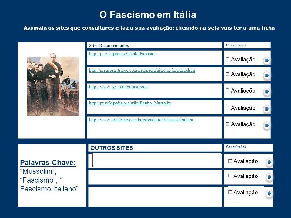 O Fascismo em Itália Assinala os sites que consultares e faz a sua avaliação: clicando na seta vais ter a uma ficha de avaliação. Faz gravar como e dá o nome do site a essa ficha.
