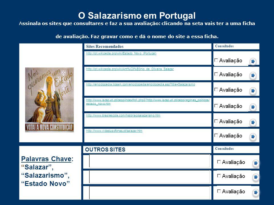 O Salazarismo em Portugal Assinala os sites que consultares e faz a sua avaliação: clicando na seta vais ter a uma ficha de avaliação. Faz gravar como e dá o nome do site a essa ficha.