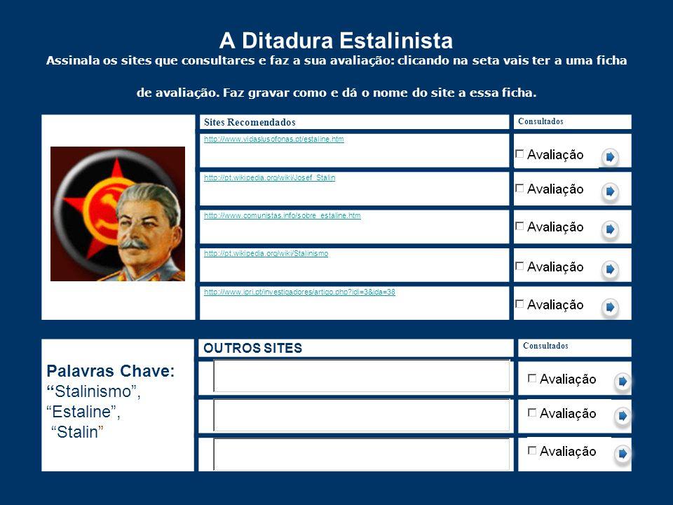 A Ditadura Estalinista Assinala os sites que consultares e faz a sua avaliação: clicando na seta vais ter a uma ficha de avaliação. Faz gravar como e dá o nome do site a essa ficha.