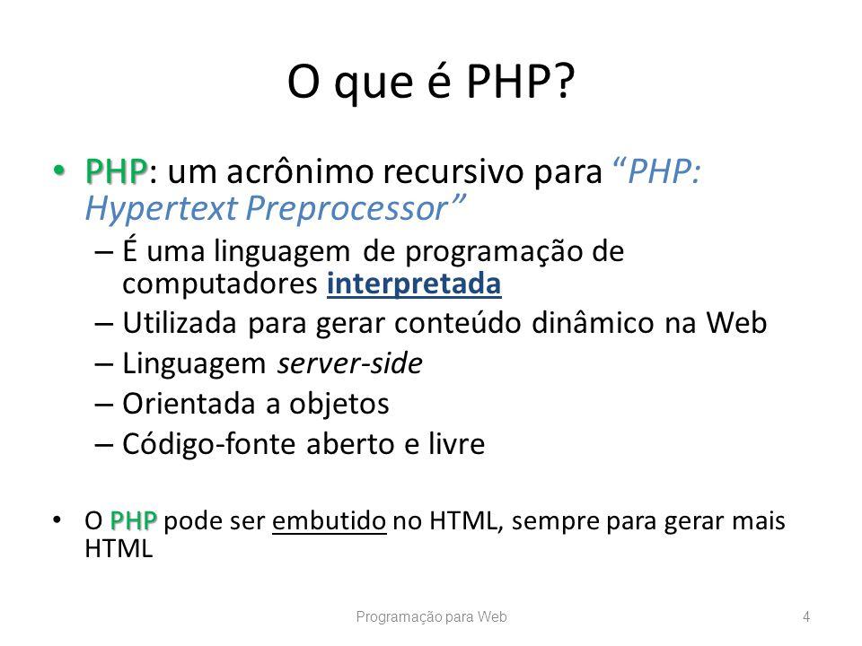 O que é PHP PHP: um acrônimo recursivo para PHP: Hypertext Preprocessor É uma linguagem de programação de computadores interpretada.