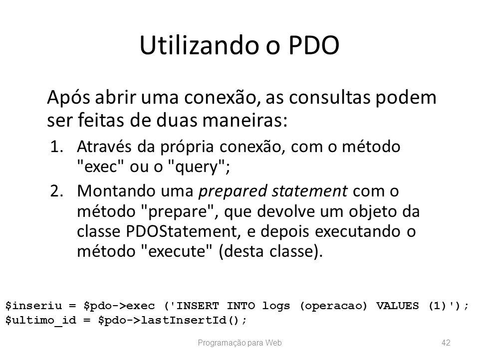 Utilizando o PDO Após abrir uma conexão, as consultas podem ser feitas de duas maneiras: