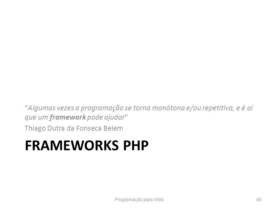 Algumas vezes a programação se torna monótona e/ou repetitiva, e é aí que um framework pode ajudar