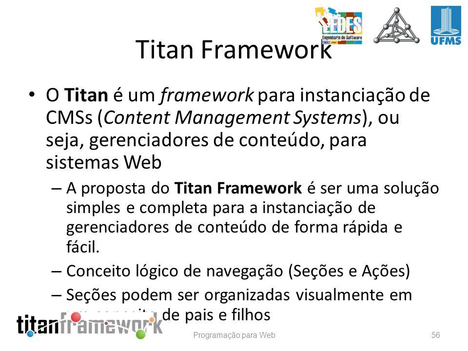 Titan Framework O Titan é um framework para instanciação de CMSs (Content Management Systems), ou seja, gerenciadores de conteúdo, para sistemas Web.