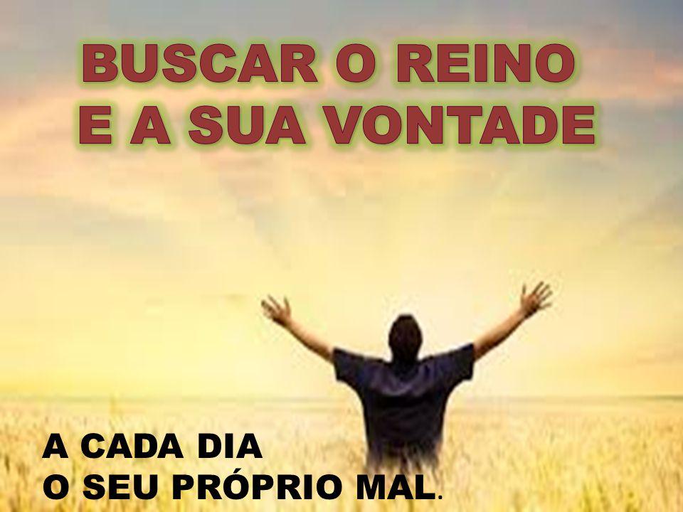 BUSCAR O REINO E A SUA VONTADE