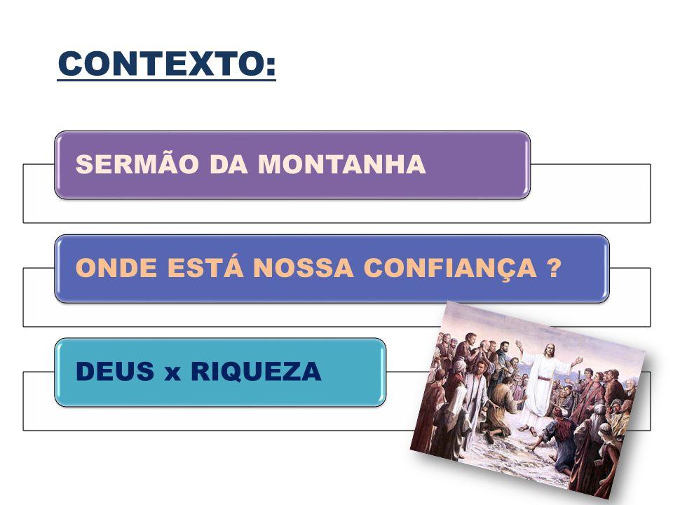 CONTEXTO: SERMÃO DA MONTANHA ONDE ESTÁ NOSSA CONFIANÇA