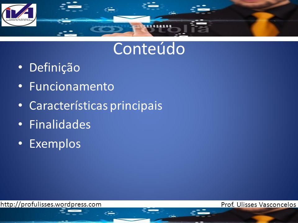 Conteúdo Definição Funcionamento Características principais