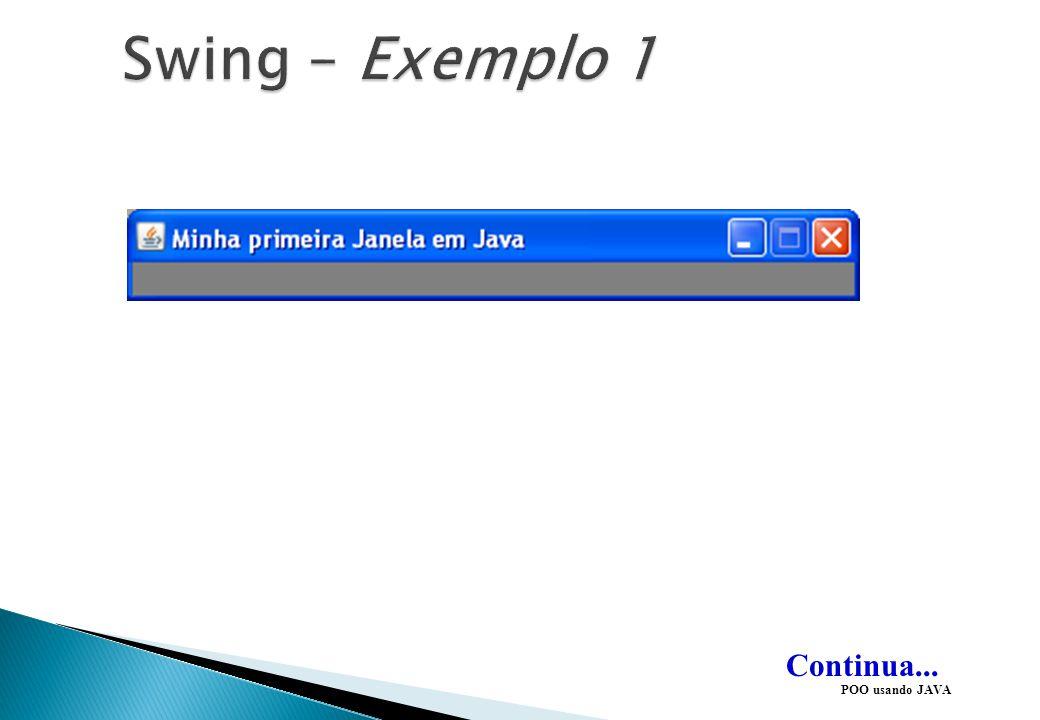 Swing – Exemplo 1 Continua... POO usando JAVA