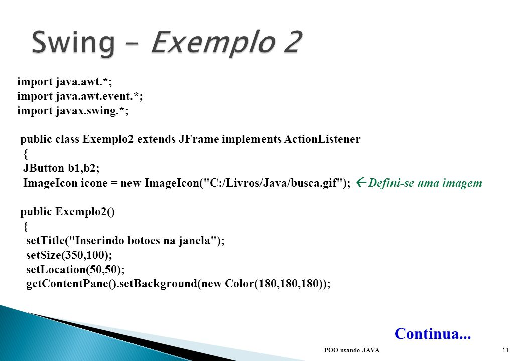 Swing – Exemplo 2 Continua... import java.awt.*;