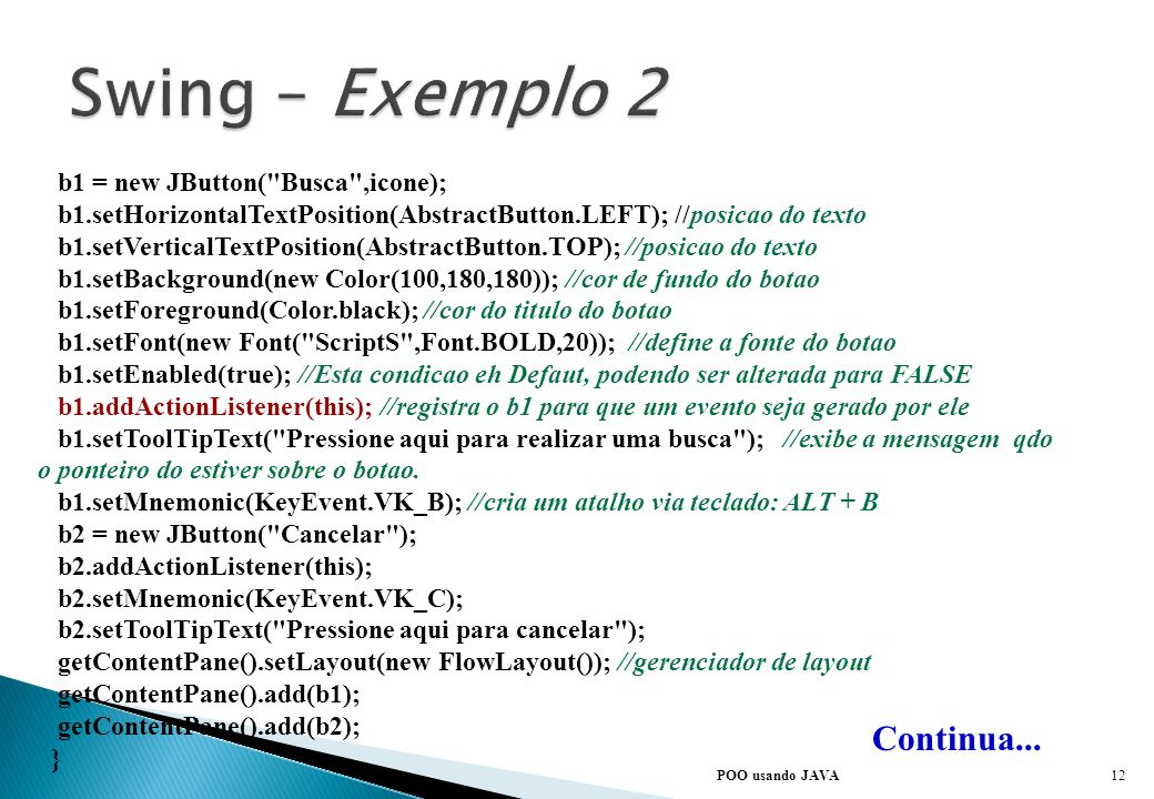 Swing – Exemplo 2 Continua... b1 = new JButton( Busca ,icone);