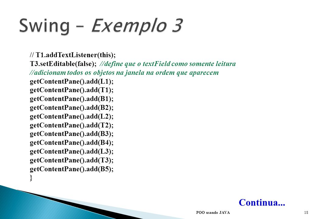 Swing – Exemplo 3 Continua... // T1.addTextListener(this);
