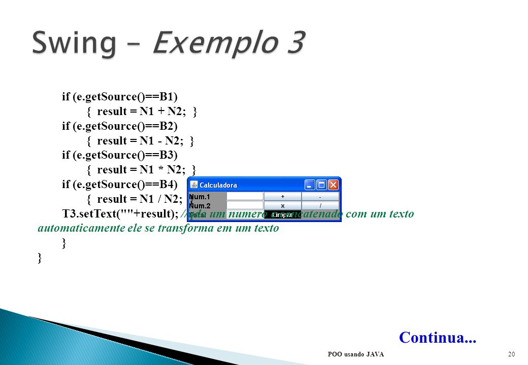 Swing – Exemplo 3 Continua... if (e.getSource()==B1)