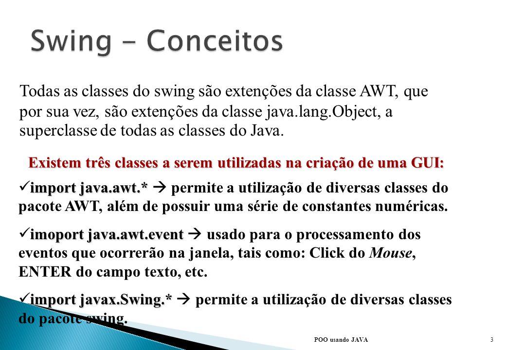 Existem três classes a serem utilizadas na criação de uma GUI: