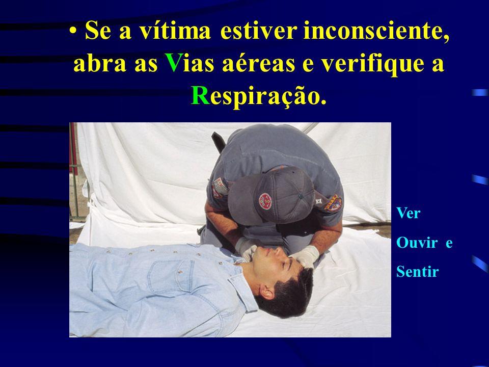Se a vítima estiver inconsciente, abra as Vias aéreas e verifique a Respiração.