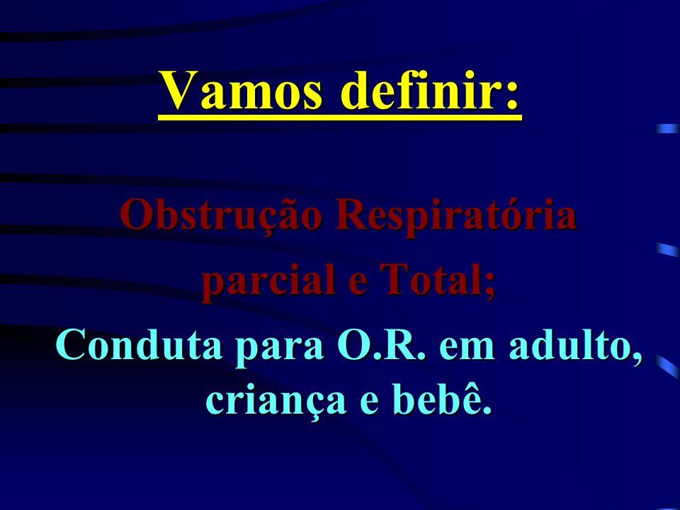 Obstrução Respiratória Conduta para O.R. em adulto, criança e bebê.