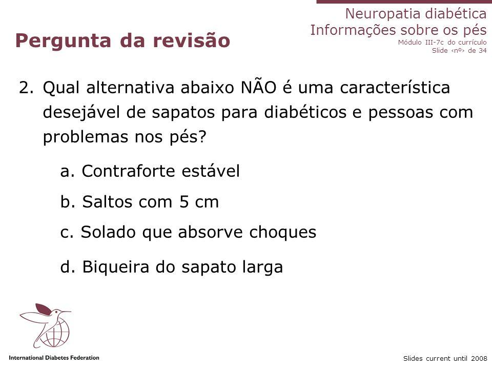 Pergunta da revisão Qual alternativa abaixo NÃO é uma característica desejável de sapatos para diabéticos e pessoas com problemas nos pés