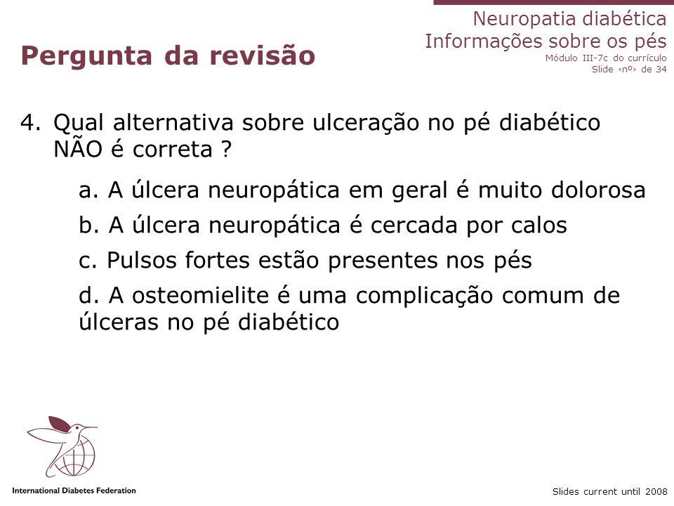 Pergunta da revisão Qual alternativa sobre ulceração no pé diabético NÃO é correta a. A úlcera neuropática em geral é muito dolorosa.